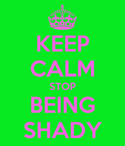 Poster: KEEP CALM STOP BEING SHADY