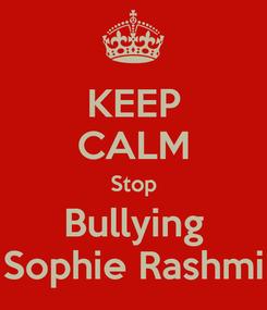 Poster: KEEP CALM Stop Bullying Sophie Rashmi