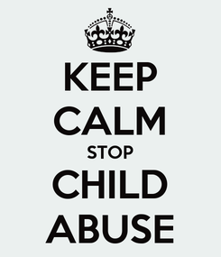 Poster: KEEP CALM STOP CHILD ABUSE