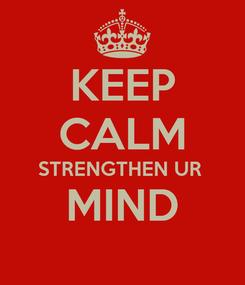 Poster: KEEP CALM STRENGTHEN UR  MIND