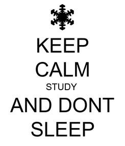 Poster: KEEP CALM STUDY  AND DONT SLEEP
