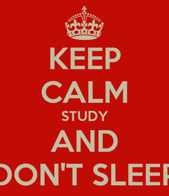 Poster: KEEP CALM STUDY AND DON'T SLEEP