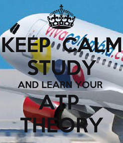 Poster: KEEP  CALM STUDY AND LEARN YOUR  ATP  THEORY
