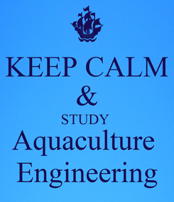 Poster: KEEP CALM & STUDY  Aquaculture  Engineering