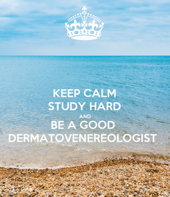 Poster: KEEP CALM STUDY HARD AND BE A GOOD  DERMATOVENEREOLOGIST