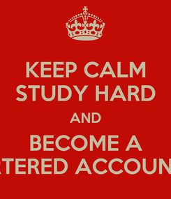 Poster: KEEP CALM STUDY HARD AND BECOME A CHARTERED ACCOUNTANT