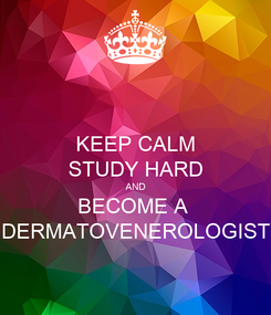 Poster: KEEP CALM STUDY HARD AND BECOME A  DERMATOVENEROLOGIST