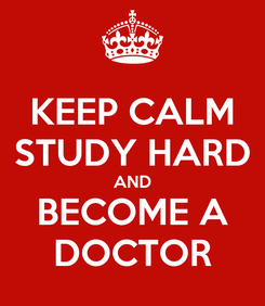 Poster: KEEP CALM STUDY HARD AND BECOME A DOCTOR