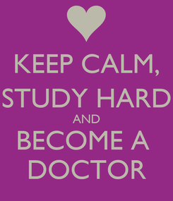 Poster: KEEP CALM, STUDY HARD AND BECOME A  DOCTOR