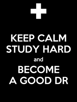 Poster: KEEP CALM STUDY HARD and BECOME A GOOD DR