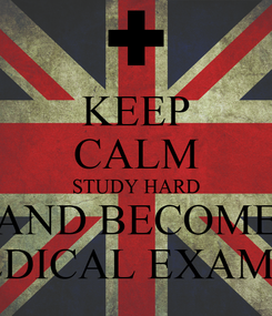 Poster: KEEP CALM STUDY HARD AND BECOME A MEDICAL EXAMINER