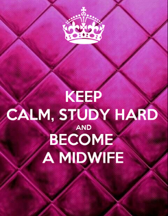 Poster: KEEP CALM, STUDY HARD AND BECOME  A MIDWIFE