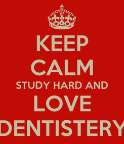Poster: KEEP CALM STUDY HARD AND LOVE DENTISTERY