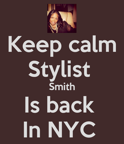 Poster: Keep calm Stylist  Smith Is back  In NYC