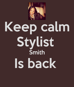 Poster: Keep calm Stylist  Smith Is back