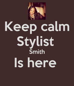 Poster: Keep calm Stylist  Smith Is here