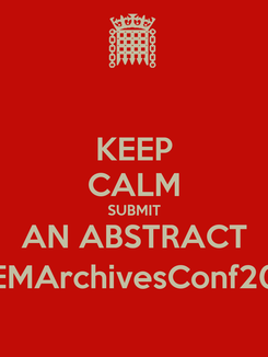 Poster: KEEP CALM SUBMIT AN ABSTRACT @EMArchivesConf2014