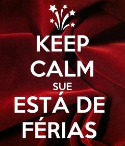 Poster: KEEP CALM SUE ESTÁ DE  FÉRIAS