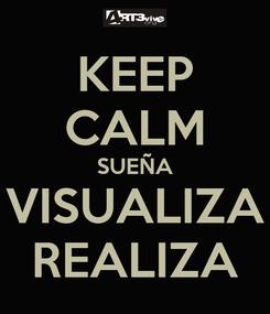 Poster: KEEP CALM SUEÑA VISUALIZA REALIZA