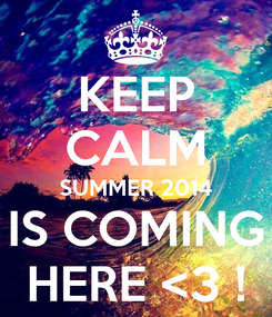 Poster: KEEP CALM SUMMER 2014 IS COMING HERE <3 !