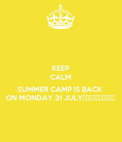Poster: KEEP CALM  SUMMER CAMP IS BACK  ON MONDAY 31 JULY⚽️⚽️⚽️⚽️⚽️