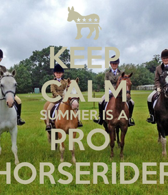 Poster: KEEP CALM SUMMER IS A PRO  HORSERIDER