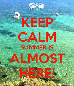Poster: KEEP CALM SUMMER IS ALMOST HERE!