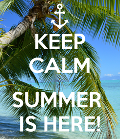 Poster: KEEP CALM  SUMMER  IS HERE!