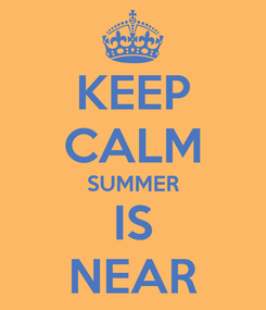 Poster: KEEP CALM SUMMER IS NEAR