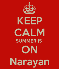 Poster: KEEP CALM SUMMER IS  ON Narayan