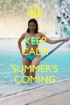 Poster: KEEP CALM  SUMMER'S COMING