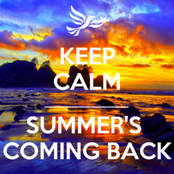 Poster: KEEP CALM ________________ SUMMER'S  COMING BACK