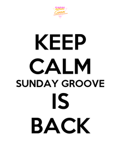 Poster: KEEP CALM SUNDAY GROOVE IS BACK