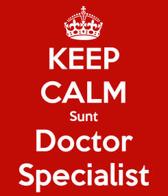 Poster: KEEP CALM Sunt Doctor Specialist