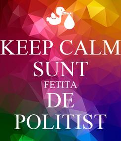 Poster: KEEP CALM SUNT FETITA DE POLITIST