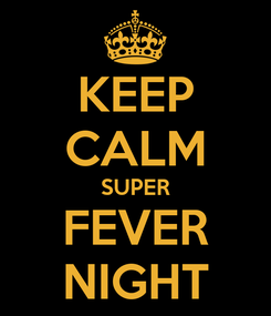 Poster: KEEP CALM SUPER FEVER NIGHT