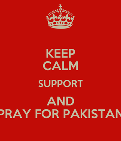 Poster: KEEP CALM SUPPORT AND PRAY FOR PAKISTAN