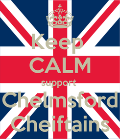 Poster: Keep  CALM support  Chelmsford Cheiftains