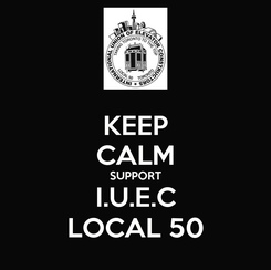 Poster: KEEP CALM SUPPORT I.U.E.C LOCAL 50