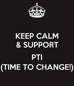 Poster: KEEP CALM & SUPPORT  PTI (TIME TO CHANGE!)