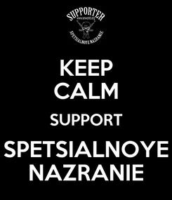 Poster: KEEP CALM SUPPORT SPETSIALNOYE NAZRANIE