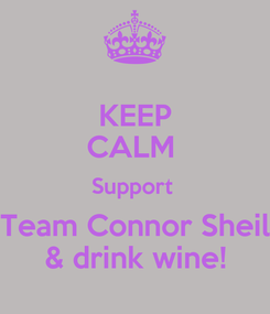 Poster: KEEP CALM  Support  Team Connor Sheil & drink wine!