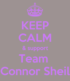 Poster: KEEP CALM & support Team  Connor Sheil