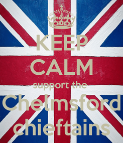 Poster: KEEP CALM support the  Chelmsford chieftains