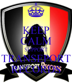 Poster: KEEP CALM SUPPORT TRANSEPORT RECORDS