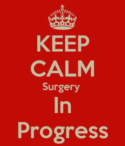 Poster: KEEP CALM Surgery  In Progress