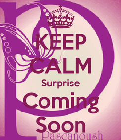 Poster: KEEP CALM Surprise Coming Soon