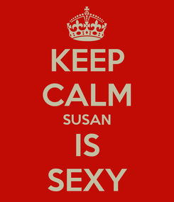 Poster: KEEP CALM SUSAN IS SEXY