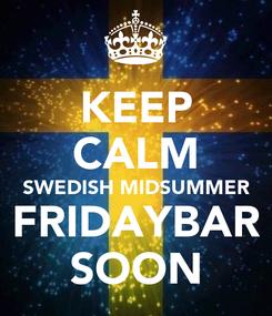 Poster: KEEP CALM SWEDISH MIDSUMMER FRIDAYBAR SOON