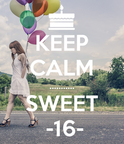 Poster: KEEP CALM ........... SWEET  -16-